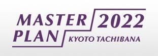 MASTER PLAN 2022 KYOTO TACHIBANA